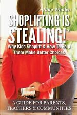 Shoplifting Is Stealing : Why Kids Shoplift and How to Help Them Make Better...