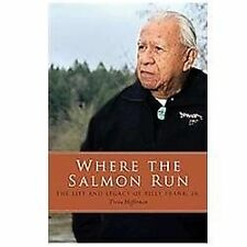 Where the Salmon Run : The Life and Legacy of Billy Frank Jr by Trova...
