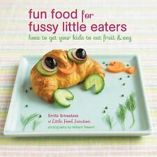 Fun Food for Fussy Little Eaters: How to get your kids to eat fruit and veg by