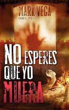No esperes que yo muera (Spanish Edition)