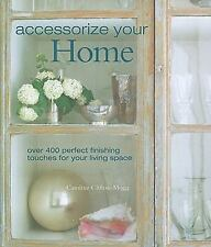 Accessorize Your Home: Over 400 Perfect Finishing Touches for Your Liv-ExLibrary