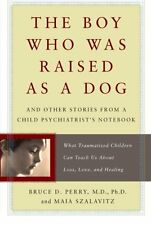 The Boy Who Was Raised as a Dog: And Other Stories from a Child Psychiatrist`s N