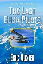 The Last Bush Pilots by Eric Auxier (2012, Paperback)