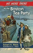 We Were There at the Boston Tea Party by Robert N. Webb (2013, Paperback)