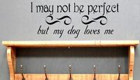 I May not be perfect, but my dog loves me  Vinyl wall art Decal Sticker 3for2