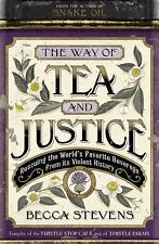 The Way of Tea and Justice : Rescuing the World's Favorite Beverage from Its...