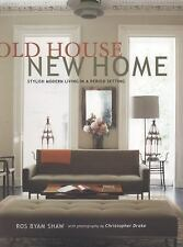 Old House New Home: Stylish Modern Living in a Period Setting, Shaw, Ros Byam, N
