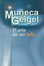 El Arte De Ser Feliz Por Muneca Geigel
