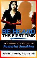 Be Heard the First Time: The Woman's Guide to Powerful Speaking (Capital Busine