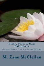 Poetry from a Wabi Sabi Heart : Original Poetry from the Poetry Channel by M....