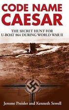 Code Name Caesar: The Secret Hunt for U-boat 864 During World War II, Kenneth Se