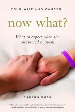 Your Wife Has Cancer, Now What?: What to Expect When the Unexpected Happens, Bos
