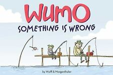 WuMo: Something Is Wrong by Wulff, Mikael, Morgenthaler, Anders