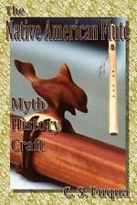 The Native American Flute: Myth, History, Craft by C. Fuqua (2012, Paperback)