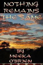 Nothing Remains the Same by Meeka O'Brien (2013, Paperback)