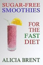 Sugar-Free Smoothies for the Fast Diet by Alicia Brent (2014, Paperback)