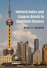 Interest Rates and Coupon Bonds in Quantum Finance by Belal E. Baaquie (2009,...