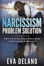 Narcissism Problem Solution : What to Do If Your Partner, Parent, Friend or...
