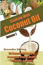 Cooking Coconut Oil Vol 1 - 50 Coconut Oil Recipes Promoting Health Wellness & B