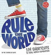 Rule the World : 119 Shortcuts to Total World Domination by Klutz Editors