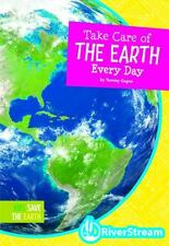 Take Care of the Earth Everyday : Kids Save the Earth by Tammy Gagne (2014,...
