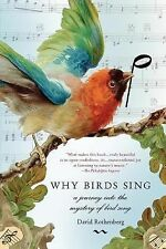 Why Birds Sing : A Journey into the Mystery of Bird Song by David Rothenberg...