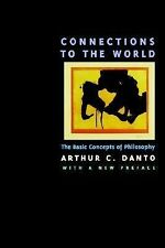 Connections to the World: The Basic Concepts of Philosophy by Danto, Arthur C.