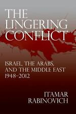 The Lingering Conflict: Israel, The Arabs, and the Middle East 1948–2012 by Rab