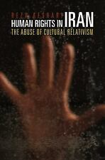 Human Rights in Iran: The Abuse of Cultural Relativism (Pennsylvania S-ExLibrary