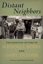 Distant Neighbors : The Selected Letters of Wendell Berry and Gary Snyder by...