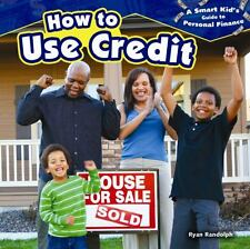 How to Use Credit (A Smart KidÂ's Guide to Personal Finance)