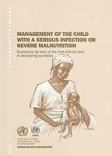 Management of the Child with a Serious Infection of Severe Malnutrition: Guideli