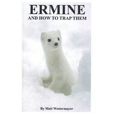 ERMINE AND HOW TO TRAP THEM A GUIDE BY MATT WESTERMAYER 2ND PRINTING