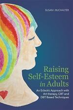 Raising Self-Esteem in Adults : An Eclectic Approach with Art Therapy, CBT...