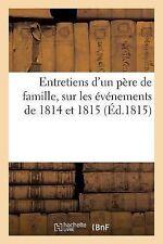 Entretiens d'un Pere de Famille, Sur les Evenements de 1814 Et 1815 by Sans...