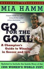 Go For the Goal: A Champion`s Guide To Winning In Soccer And Life by Mia Hamm, (