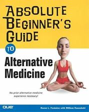 Absolute Beginner's Guide to Alternative Medicine by Karen Fontaine (2004,...