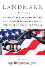 Landmark: The Inside Story of America's New Health-Care Law-The Affordable Care