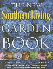 The New Southern Living Garden Book : The Ultimate Guide to Gardening by The...
