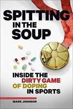 Spitting in the Soup : Inside the Dirty Game of Doping in Sports by Mark...
