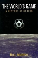 The World's Game: A History of Soccer (Illinois History of Sports)