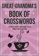 Great-Grandma's Book of Crosswords : 100 Novelty Crossword Puzzles by Clarity...