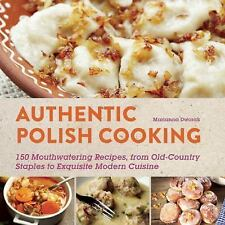 Authentic Polish Cooking: 120 Mouthwatering Recipes, from Old-Country Staples to