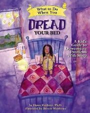 What to Do Guides for Kids Ser.: What to Do When You Dread Your Bed : A Kid's...
