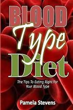 Blood Type Diet : The Tips to Eating Right for Your Blood Type! by Pamela...