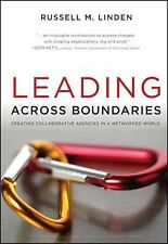 Leading Across Boundaries : Creating Collaborative Agencies in a Networked...