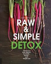 Raw and Simple Detox: A Delicious Body Reboot for Health, Energy, and Weight Los