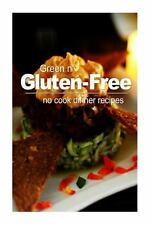 Green N' Gluten-Free - No Cook Dinner Recipes by Green n' Gluten-Free (2013,...