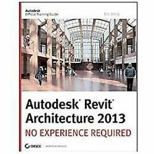 Autodesk Revit Architecture 2013 : No Experience Required by Eric Wing (2012,...