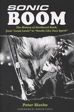 Sonic Boom! The History of Northwest Rock: From Louie Louie to Smells Like Teen